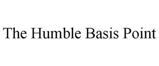 mark for THE HUMBLE BASIS POINT, trademark #85437356