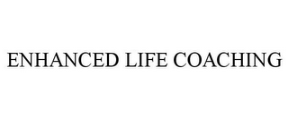 mark for ENHANCED LIFE COACHING, trademark #85437547