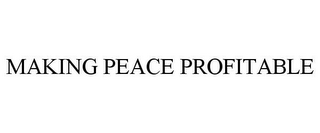 mark for MAKING PEACE PROFITABLE, trademark #85438099