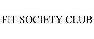 mark for FIT SOCIETY CLUB, trademark #85439325