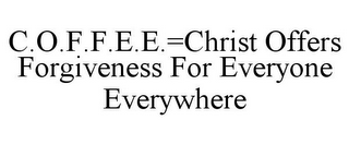 mark for C.O.F.F.E.E.=CHRIST OFFERS FORGIVENESS FOR EVERYONE EVERYWHERE, trademark #85440689