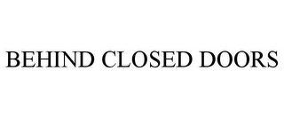 mark for BEHIND CLOSED DOORS, trademark #85440806