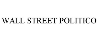 mark for WALL STREET POLITICO, trademark #85441616