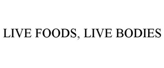 mark for LIVE FOODS, LIVE BODIES, trademark #85442711