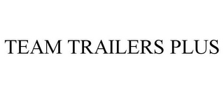 mark for TEAM TRAILERS PLUS, trademark #85442751