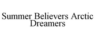 mark for SUMMER BELIEVERS ARCTIC DREAMERS, trademark #85442870