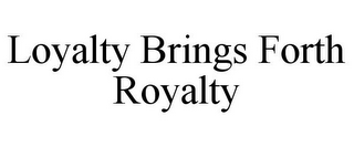 mark for LOYALTY BRINGS FORTH ROYALTY, trademark #85443084