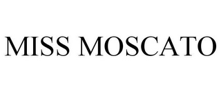 mark for MISS MOSCATO, trademark #85444617