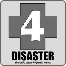 mark for 4 DISASTER YOUR HELP BEFORE HELP GETS TO YOU!, trademark #85445104