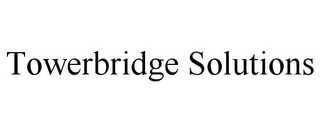 mark for TOWERBRIDGE SOLUTIONS, trademark #85445301