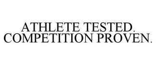 mark for ATHLETE TESTED. COMPETITION PROVEN., trademark #85445341