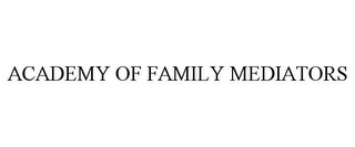mark for ACADEMY OF FAMILY MEDIATORS, trademark #85446884