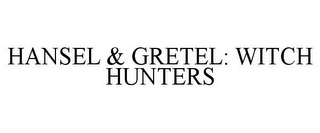mark for HANSEL & GRETEL: WITCH HUNTERS, trademark #85446976
