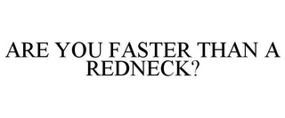 mark for ARE YOU FASTER THAN A REDNECK?, trademark #85447065