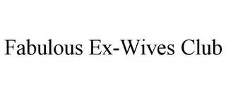 mark for FABULOUS EX-WIVES CLUB, trademark #85447176