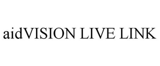 mark for AIDVISION LIVE LINK, trademark #85447555