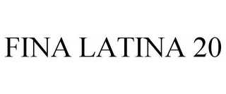 mark for FINA LATINA 20, trademark #85447707
