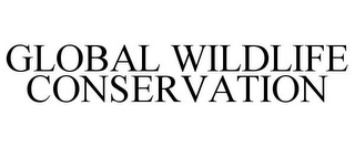 mark for GLOBAL WILDLIFE CONSERVATION, trademark #85448264