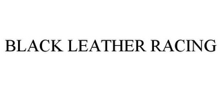 mark for BLACK LEATHER RACING, trademark #85448481