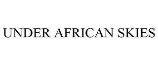 mark for UNDER AFRICAN SKIES, trademark #85448570