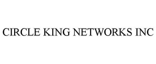 mark for CIRCLE KING NETWORKS INC, trademark #85448693