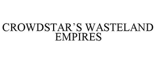 mark for CROWDSTAR'S WASTELAND EMPIRES, trademark #85449154