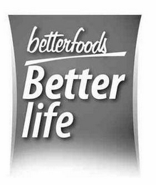 mark for BETTERFOODS BETTER LIFE, trademark #85449437