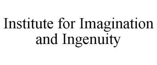 mark for INSTITUTE FOR IMAGINATION AND INGENUITY, trademark #85449474