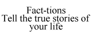 mark for FACT-TIONS TELL THE TRUE STORIES OF YOUR LIFE, trademark #85450134