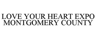 mark for LOVE YOUR HEART EXPO MONTGOMERY COUNTY, trademark #85450142