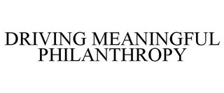 mark for DRIVING MEANINGFUL PHILANTHROPY, trademark #85450183