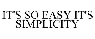 mark for IT'S SO EASY IT'S SIMPLICITY, trademark #85451916