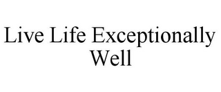 mark for LIVE LIFE EXCEPTIONALLY WELL, trademark #85452116