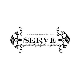 mark for SERVE FOR THE LOVE OF THE KITCHEN GOURMET GADGETS & GOODS, trademark #85452154