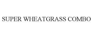 mark for SUPER WHEATGRASS COMBO, trademark #85452373