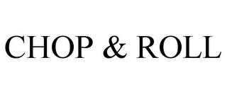 mark for CHOP & ROLL, trademark #85452400