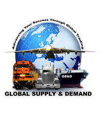 mark for ADVANCING YOUR SUCCESS THROUGH GLOBAL TRADING GLOBAL SUPPLY & DEMAND GS&D, trademark #85452841