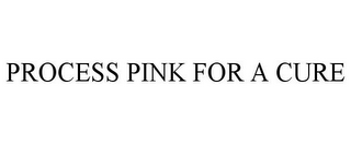 mark for PROCESS PINK FOR A CURE, trademark #85453468