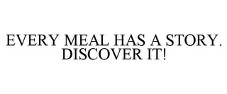 mark for EVERY MEAL HAS A STORY. DISCOVER IT!, trademark #85454506