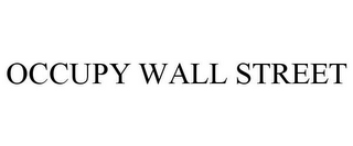 mark for OCCUPY WALL STREET, trademark #85454550