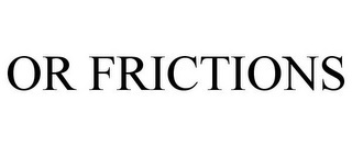 mark for OR FRICTIONS, trademark #85455732