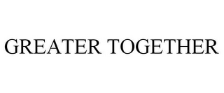 mark for GREATER TOGETHER, trademark #85456064