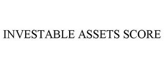 mark for INVESTABLE ASSETS SCORE, trademark #85456078