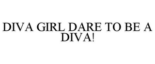 mark for DIVA GIRL DARE TO BE A DIVA!, trademark #85456254
