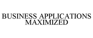 mark for BUSINESS APPLICATIONS MAXIMIZED, trademark #85456509
