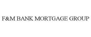 mark for F&M BANK MORTGAGE GROUP, trademark #85456890