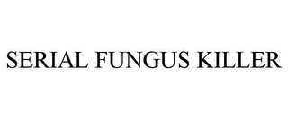 mark for SERIAL FUNGUS KILLER, trademark #85457735