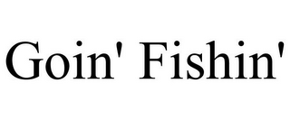 mark for GOIN' FISHIN', trademark #85458315