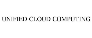 mark for UNIFIED CLOUD COMPUTING, trademark #85458747