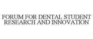 mark for FORUM FOR DENTAL STUDENT RESEARCH AND INNOVATION, trademark #85458797